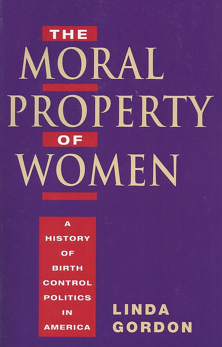 the moral property of women a history of birth control politics in america essay The moral property of women: a history of birth control politics in america moral reformers, free-love members.