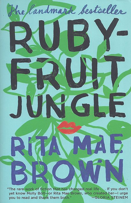 Rita Mae Brown's novel Rubyfruit Jungle narrates the story of Molly's early  same-sex sexual relationships with her school friends, her difficulties  with her ...