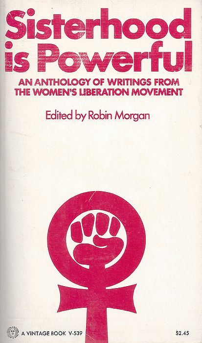 click the revival of feminism the feminist movement robin  sisterhood is powerful edited by robin morgan is a pioneering anthology of feminist essays and documents the cover morgan designed for the book